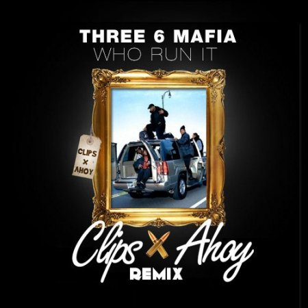 Three 6 Mafia – Who Run It (Clips X Ahoy Remix)