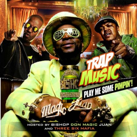 Trap Music - Play Me Some Pimpin (Hosted By Bishop Don Magic Juan & Three 6 ...