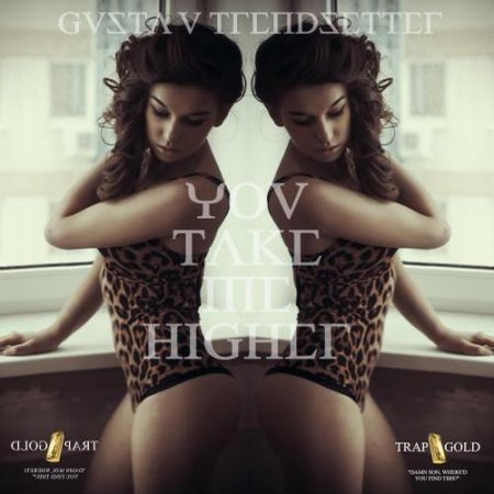 Trendsetter & Gusta'v - Take Me Higher (Trendsetter Symphonic Trap Remix)