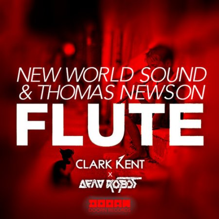 New World Sound , Thomas Newson - Flute (Clark Kent , Dead Robot Remix)