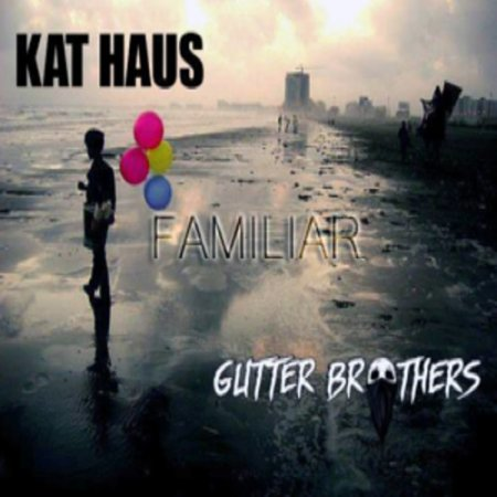Gutter Brothers & Kat Haus - Familiar (Original Mix)