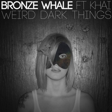 Bronze Whale Feat. Khai - Weird Dark Things