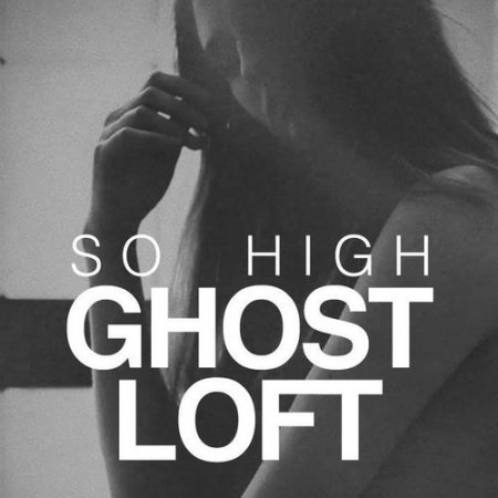 Ghost Loft - So High (Grays Remix)