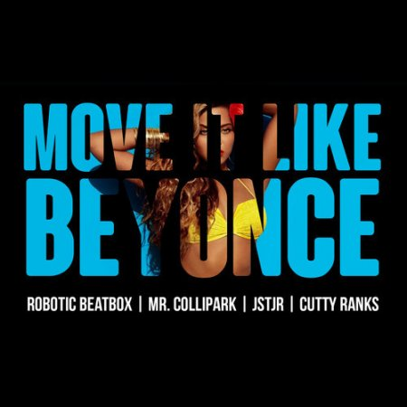 Robotic Beatbox, Mr. ColliPark & JSTJR feat. Cutty Ranks - Move It Like Bey ...