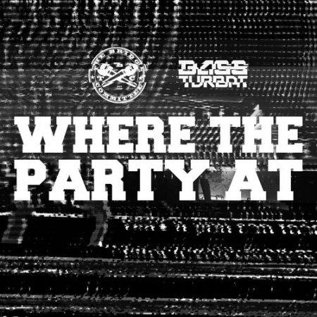 Bass Turbat feat. The Bridge Committee - Where The Party At (Original Mix)