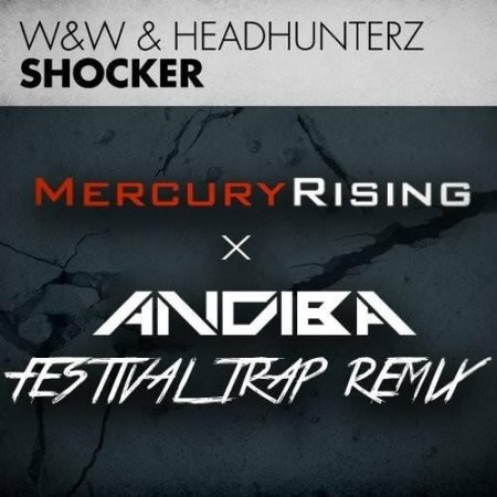 W&W & Headhunterz - Shocker (Mercury Rising x Andiba Festival Trap Remix)