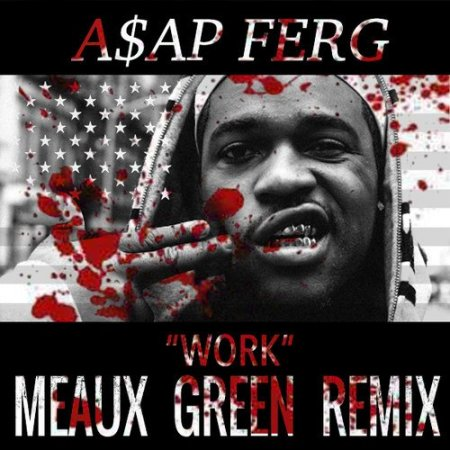 A$AP Ferg - Work (Meaux Green Remix)