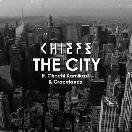 Chiefs & Gracelands & Chachi Kamikazi - The City