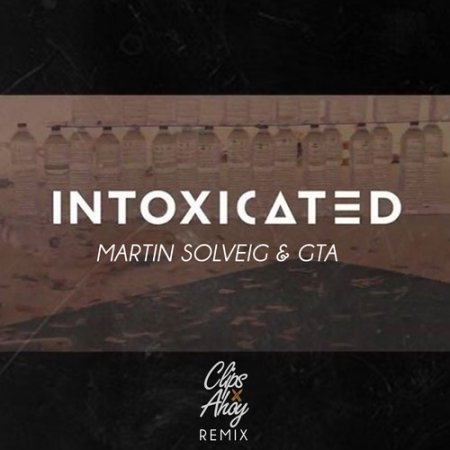 Martin Solveig & GTA - Intoxicated (Clips X Ahoy Remix)