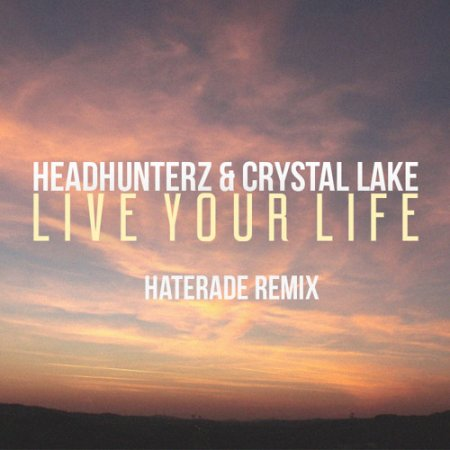 Headhunterz & Crystal Lake - Live Your Life (Haterade Remix)
