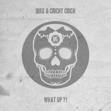 Quix & Crichy Crich - What Up?!