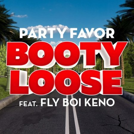 Party Favor feat. Fly Boi Keno - Booty Loose (Original  ...