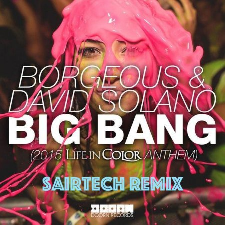Big Bang (2015 Life In Color Anthem) [Sairtech Remix]