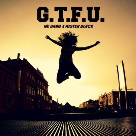 We Bang & Mister Black - G.T.F.U.