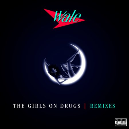 Wale - Girls on Drugs (Bad Royale Remix)