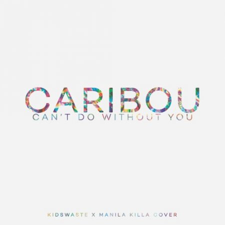 Caribou - Can't Do Without You (Manila Killa & Kidswaste Cover)