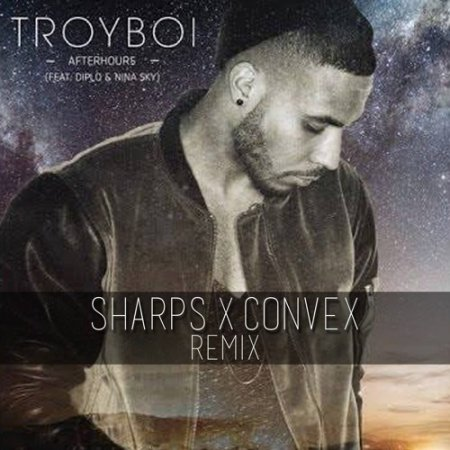 Troyboi & Diplo Ft. Nina Sky - Afterhours (Sharps & Convex Remix)