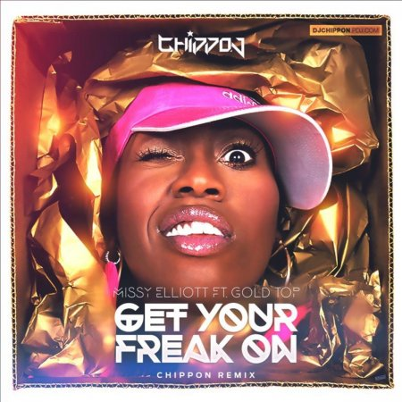 Missy Elliott ft. Gold Top - Get Your Freak On (CHIPPON Remix)