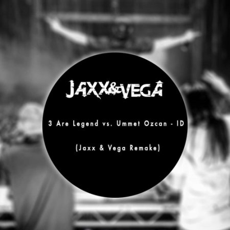 3 Are Legend vs. Ummet Ozcan - ID (Jaxx & Vega Remake)