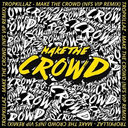 Tropkillaz - Make The Crowd (NFS VIP Remix)