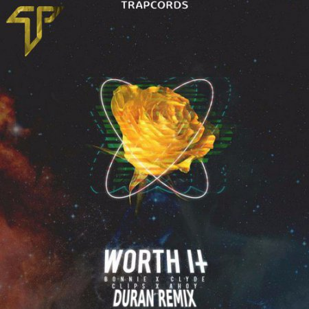 Bonnie & Clyde and Clips Ahoy – Worth It (DURAN Remix)